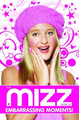 Brave the Blush-o-Meter The Mizz Book of Embarrassing Moments by