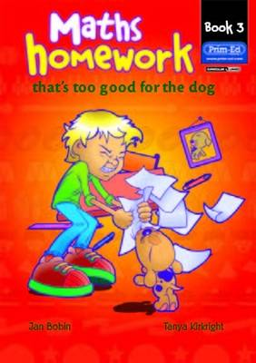Maths Homework That's Too Good for the Dog by Jan Bobin, Tanya Kirkright