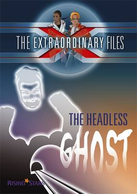 Extraordinary Files: The Headless Ghost by Paul Blum