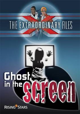 The Extraordinary Files: Ghost in the Screen by Paul Blum