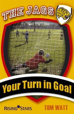 The Jags: Your Turn in Goal by Tom Watt