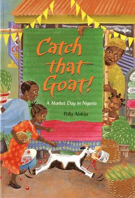 Catch That Goat! A Market Day in Nigeria by Polly Alakija