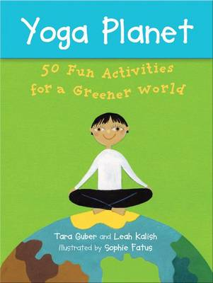 Yoga Planet Deck 50 Fun Activities for a Greener World by Leah Kalish