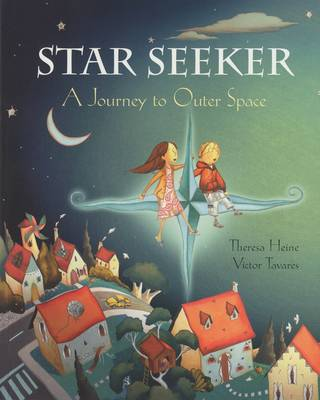 Star Seeker A Journey to Outer Space by Theresa Heine