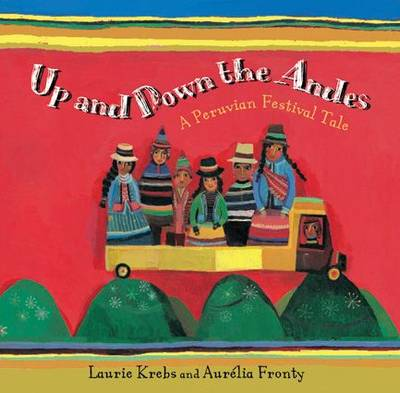 Up and Down the Andes A Peruvian Festival Tale by Laurie Krebs
