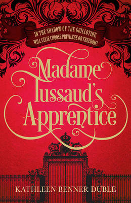 Madame Tussaud's Apprentice by Kathleen Benner Duble