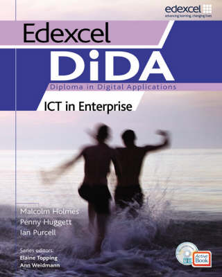 Edexcel DiDA ICT in Enterprise ActiveBook Students' Pack Diploma in Digital Applications by Malcolm Holmes, Penny Huggett, Ian Purcell