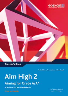 Aim High Teacher's Book Aiming for Grade A/A* in Edexcel GCSE Mathematics by Trevor Johnson, Tony Clough