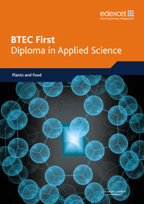 BTEC First Diploma in Applied Science: Plants and Food Option Book by 4science