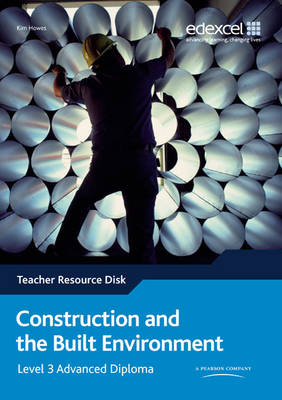 Construction and the Built Environment Edexcel Level 3 Advanced Diploma Teacher Resource Disk by Kim Howes