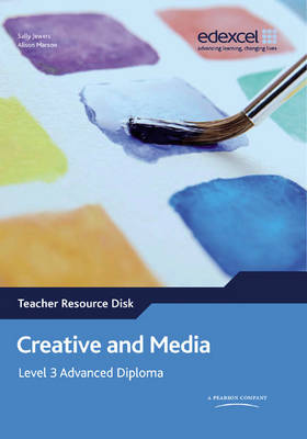 Creative and Media Edexcel Level 3 Advanced Diploma Teacher Resource Disk by Sally Jewers