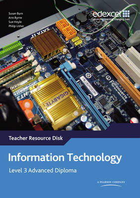 Information Technology Edexcel Level 3 Advanced Diploma Teacher Resource Disk by Susan Burn, Ann Byrne, Sue Hoyle, Philip Usher