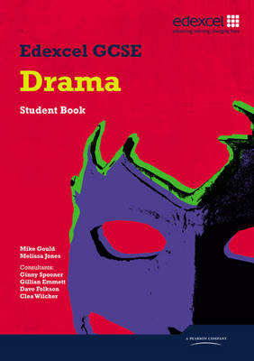 Edexcel GCSE Drama Student Book by Mike Gould, Melissa Jones