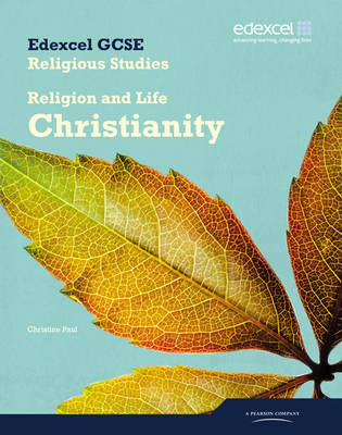 Edexcel GCSE Religious Studies Unit 2A: Religion & Life - Christianity Student Book by Christine Paul
