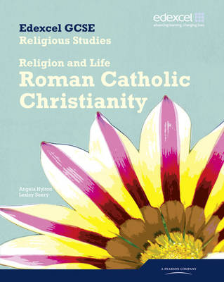 Edexcel GCSE Religious Studies Unit 3A: Religion & Life - Catholic Christianity Student Bk by Angela Hylton