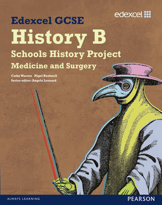 Edexcel GCSE History B: Schools History Project - Medicine (1a) and Surgery (3a) Student Book by Nigel Bushnell, Cathy Warren