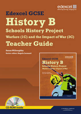 Edexcel GCSE History B: Schools History Project - Warfare (1C) and Its Impact (3C) Teachers Guide Edexcel GCSE History B: Schools History Project by Susan Willoughby