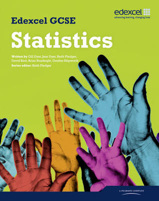 Edexcel GCSE Statistics Student Book by Gillian Dyer, Jane Dyer, Keith Pledger, David Kent
