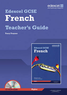 Edexcel GCSE French Higher Teachers Guide and CDROM by Tracy Traynor