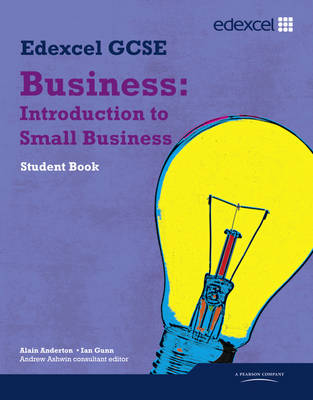 Edexcel GCSE Business Units 1, 2 and 6 Introduction to Small Business by Alain Anderton, Ian Gunn, Andrew Ashwin
