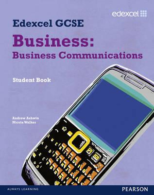 Edexcel GCSE Business Business Communications by Andrew Ashwin, Nicola Walker