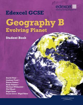 Edexcel GCSE Geography Specification B Student Book by Nigel Yates, Andrew Palmer, Phil Wood, David Flint