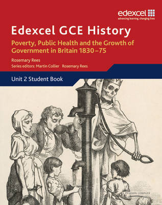 Edexcel GCE History AS Unit 2 B2 Poverty, Public Health and Growth of Government in Britain 1830-75 by Rosemary Rees