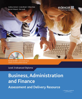 Edexcel Diploma Level 3 Advanced Diploma Business, Administration and Finance Assessment and Delivery Resource by Bernadette Fishpool, Linda Bickel, Pat Lovell