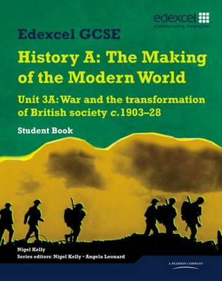 Edexcel GCSE Modern World History Unit 3A War and the Transformation of British Society C.1903-28 Student Book by Robin Bunce, Laura Gallagher, John Childs, Nigel Kelly