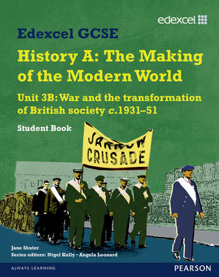 Edexcel GCSE Modern World History Unit 3B War and the Transformation of British Society C.1931-51 Student Book by Robin Bunce, Laura Gallagher, John Childs, Nigel Kelly