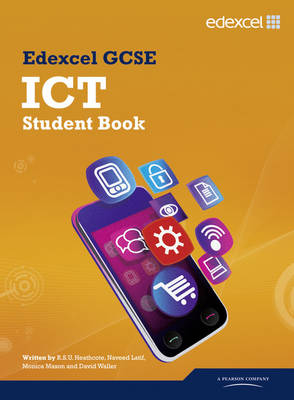 Edexcel GCSE ICT Student Book by Robert S. U. Heathcote, Naveed Latif, Dame Monica Mason, David Waller