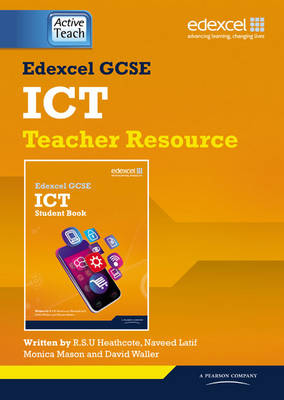 Edexcel GCSE ICT Teachers Resource by Robert S. U. Heathcote, Naveed Latif, Dame Monica Mason, David Waller