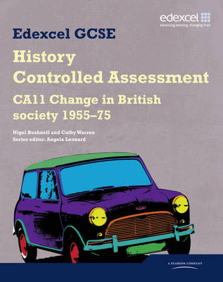 Edexcel GCSE History CA11 Change in British Society 1955-75 Controlled Assessment Student Book by Cathy Warren, Nigel Bushnell