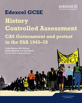 Edexcel GCSE History: CA6 Government and Protest in the USA 1945-70 Controlled Assessment Student Book by Daniel Magnoff, Cathy Warren, Rob Bircher, David Wilkinson