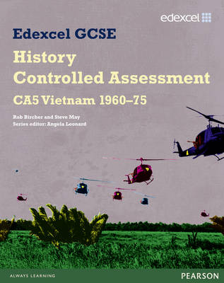 Edexcel GCSE History CA5 Vietnam 1960-75 Controlled Assessment Student Book by Steve May, Rob Bircher