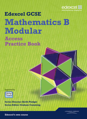 GCSE Mathematics Edexcel 2010: Spec B Access Practice Book by Keith Pledger, Graham Cumming, Kevin Tanner, Gareth Cole
