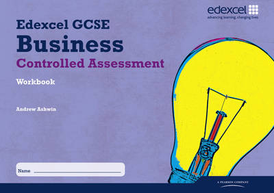 Edexcel GCSE Business Studies: Controlled Assessment Workbook by Andrew Ashwin