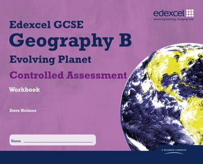 Edexcel GCSE Geography B Controlled Assessment Student Workbook by David Holmes