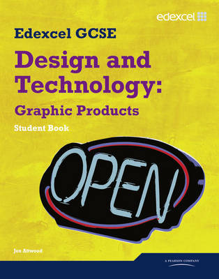Edexcel GCSE Design and Technology Graphic Products Student Book by Jon Atwood