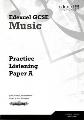 Edexcel GCSE Music Practice Listening Papers Pack of 8 (A, B, C) by John Arkell, Jonny Martin