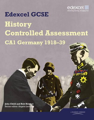 Edexcel GCSE History CA1 Germany 1918-39 Controlled Assessment Student Book by John Child, Rob Bircher