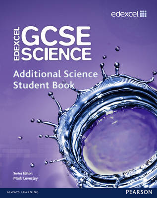 Edexcel GCSE Science Additional Science Student Book by Mark Levesley, Penny Johnson, Aaron Bridges, Ann Fullick