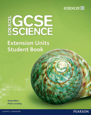 Edexcel GCSE Science Extension Units Student Book by Mark Levesley, Penny Johnson, Mary Jones, Iain Brand
