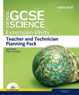 Edexcel GCSE Science: Extension Units Teacher and Technician Planning Pack by Mark Levesley, Penny Johnson, Mary Jones, Iain Brand