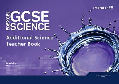 Edexcel GCSE Science: Additional Science Teacher Book by Mark Levesley, Penny Johnson, Miles Hudson, Susan Kearsey