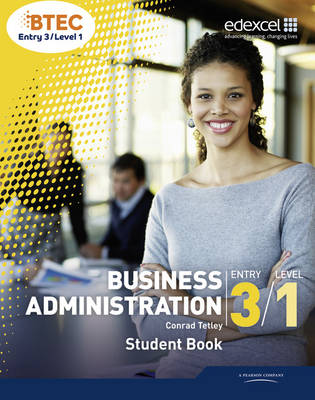 BTEC Entry 3/Level 1 Business Administration Student Book by Conrad Tetley