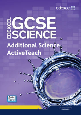 Edexcel GCSE Science: Additional Science ActiveTeach Pack by Mark Levesley, Penny Johnson, Miles Hudson, Aaron Bridges