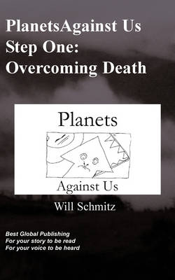 Planets Against Us- Step One Overcoming Death by W, Schmitz