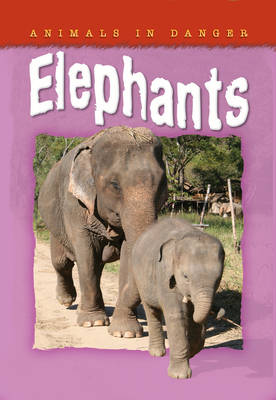 Animals in Danger: Elephants by