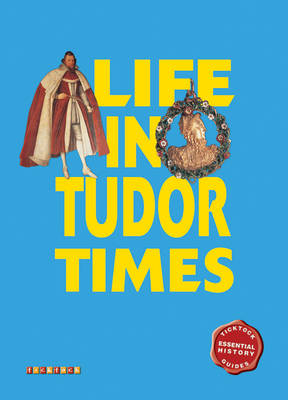 Essential History Guides: Life in Tudor Times by